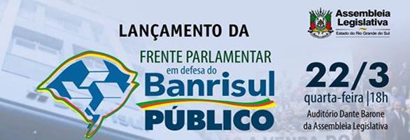 Lançamento de Frente Parlamentar em Defesa do Banrisul mobiliza categoria nesta quarta-feira