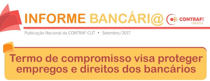 Informe Bancário da Contraf-CUT explica itens do Termo de Compromisso entregue à Fenaban Documento visa proteger empregos, resguardar direitos históricos e delimitar atos nocivos das leis recentemente aprovadas