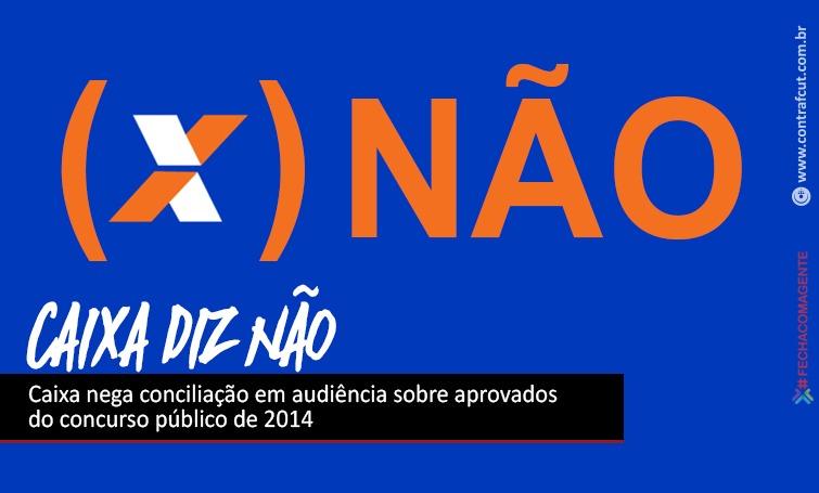 Caixa nega conciliação em audiência sobre aprovados do concurso público de 2014