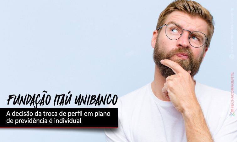 Fundação Itaú Unibanco troca de perfil em plano de previdência